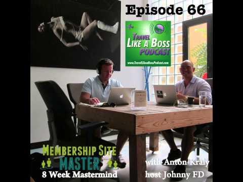 Ep 66 - Membership Site Master Anton Kraly, the 8 Week Mastermind