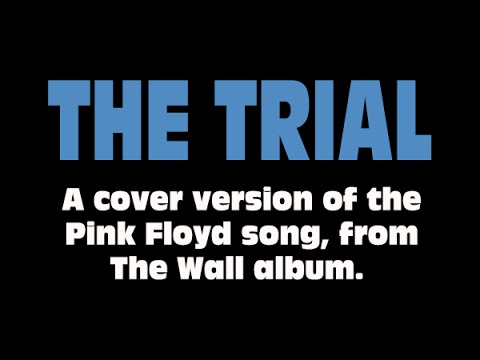 The Trial (Pink Floyd cover, from The Wall)