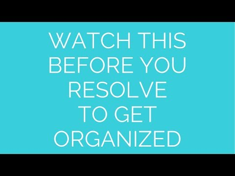 Watch this before you resolve to get organized