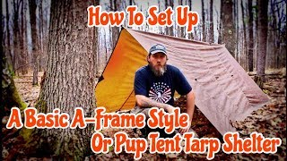 How To Set Up A Basic A- Frame Style Or Pup Tent Tarp Shelter