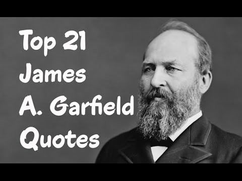 Top 21 James A. Garfield Quotes - The 20th President of the United States