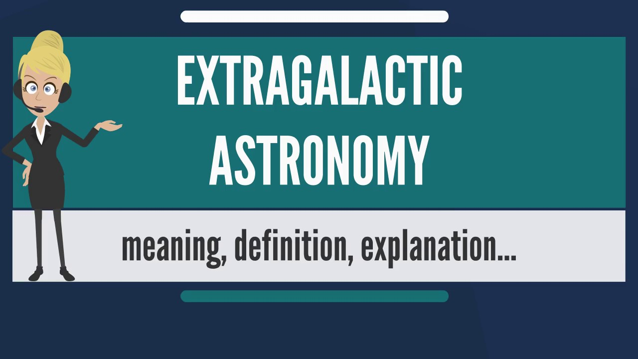 What is EXTRAGALACTIC ASTRONOMY? What does EXTRAGALACTIC ...