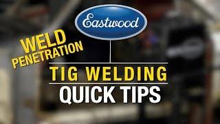 TIG Welding Quick Tips - Fix Those Weak Welds! - Tips for Weld Penetration - Eastwood