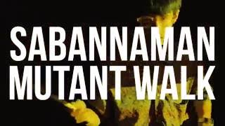SABANNAMAN Music Video Mutant Walk 2016 09.14 release Psychedelic S...