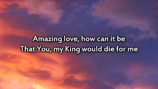 You are my King (Amazing Love) - Instrumental with lyrics