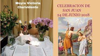 CELEBRACION DE SAN JUAN BAUTISTA- 24 De Junio 2018- Moyra Victoria Clarividente