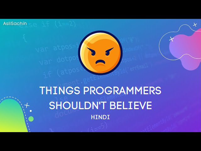 Things Programmers Shouldn't Believe - Hindi - Programmers Should Avoid These Things that People Say