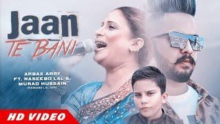 Jaan Te Bani (Full Video)   Naseebo Lal   Murad Hussain (Naseebo Son)   Rabail Sheikh   Arbax Arry