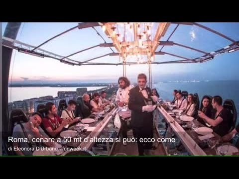 Roma, cenare a 50 mt d'altezza si può: ecco come