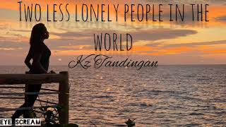 Download Two Less Lonely People in the World- KZ Tandingan (Kita_Kita OST)