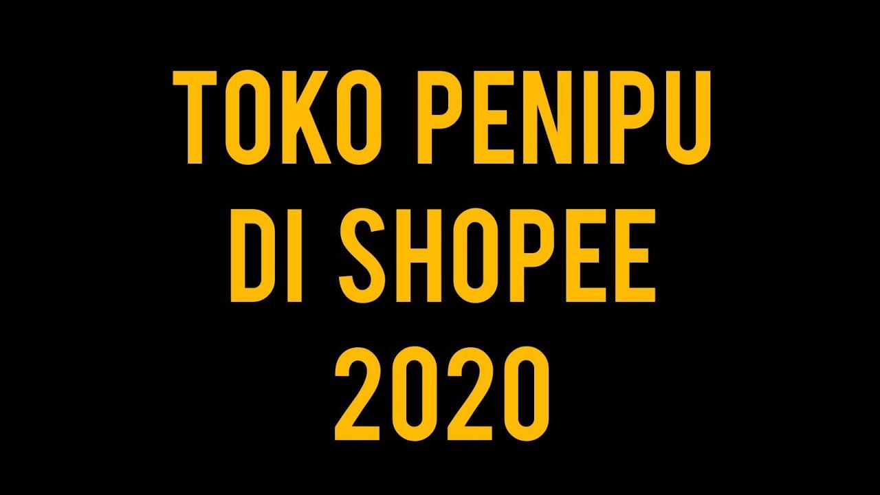 Toko Penipu Di Shopee 2020 Youtube