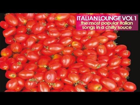 Best Italian Lounge Music - Top 20 Lounge Hits Popular Italian Songs - Italian Lounge Vol.1
