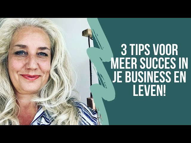 3 tips voor meer succes in je business en leven