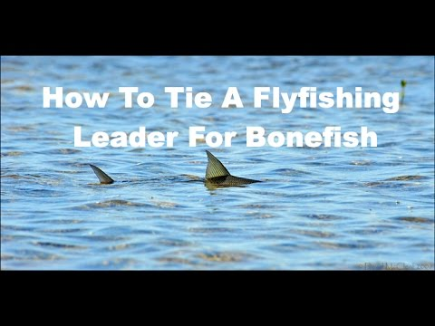 How To Tie A Flyfishing Leader For Bonefish