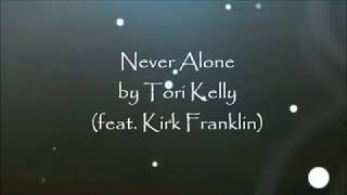 Never Alone by Tori Kelly (feat. Kirk Franklin) - Lyrics