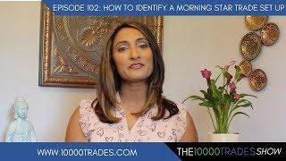 Episdoe 102: How To Identify a Morning Star Trade Set Up