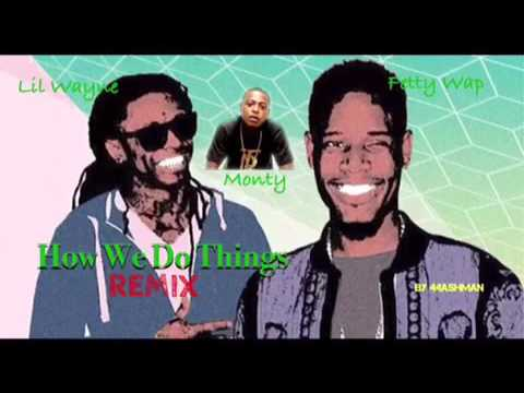 Fetty Wap- How We Do Things REMIX Ft. Lil Wayne,Monty