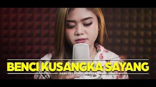 Benci Kusangka Sayang - Sonia Sopianti Dangdut Koplo Modern Version  Cover By Ma