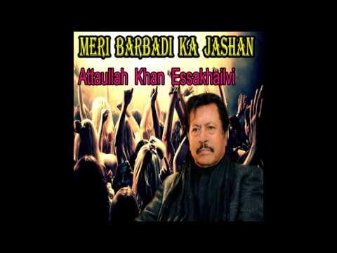 Attaullah Khan Essakhailvi - Meri Barbadi Ka Jashan