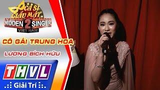 THVL   Ca sĩ giấu mặt 2016 - Tập 8: Lương Bích Hữu   Vòng 1: Cô gái Trung Hoa