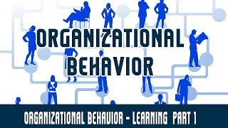 Management | Organizational Behavior | Learning - Part 1