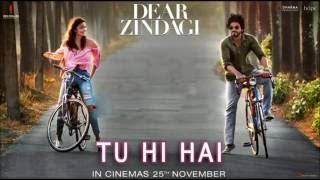 Tu hi hai song - Dear Zindagi | Arijit Singh | Alia Bhatt, Shah Rukh Khan | Gauri Shinde