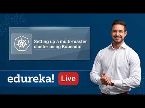 Kubernetes Live - 5 | Set up a Multi Master cluster using Kubeadm | Kubernetes Training | Edureka