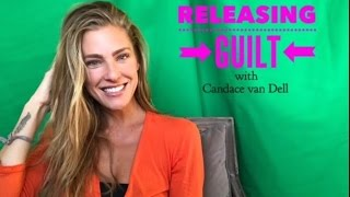 Releasing Guilt - Candace van Dell