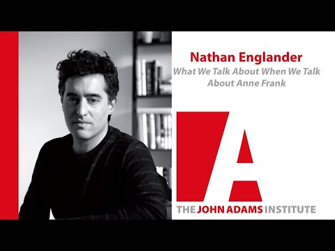 Nathan Englander on What We Talk About When We Talk About Anne Frank - John Adams Institute