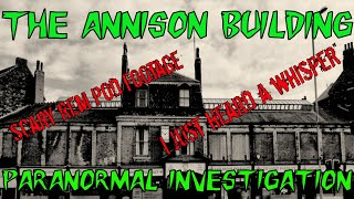 HAUNTED BRITAIN INVESTIGATIONS HBI - THE ANNISON BUILDING PARANORMAL INVESTIGATION
