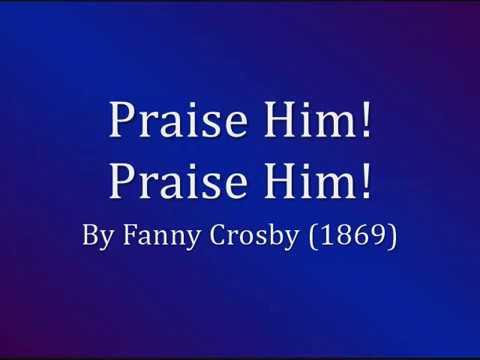 Praise Him! Praise Him! Jesus Our Blessed Redeemer