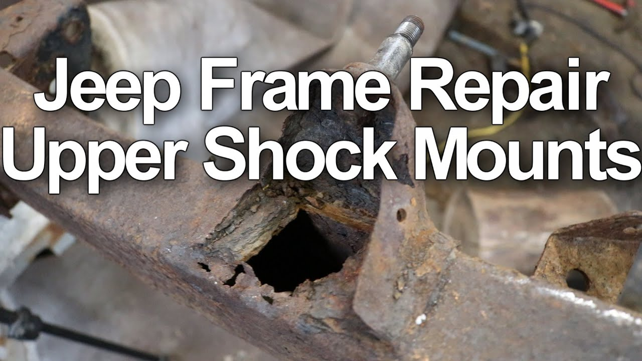 Jeep Frame Repair Upper Shock Mounts Youtube