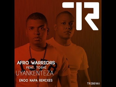 Afro Warriors (Feat. Toshi) - Uyankenteza (Enoo Napa Vocal Remix)