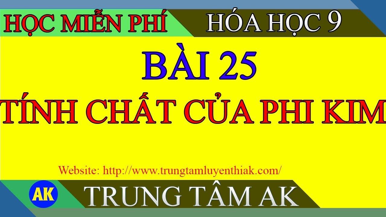 AK || HOA HOC 9 | BÀI 25 TÍNH CHẤT CỦA PHI KIM