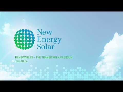 Renewables, the transition has begun - Tom Kline - New Energy Solar