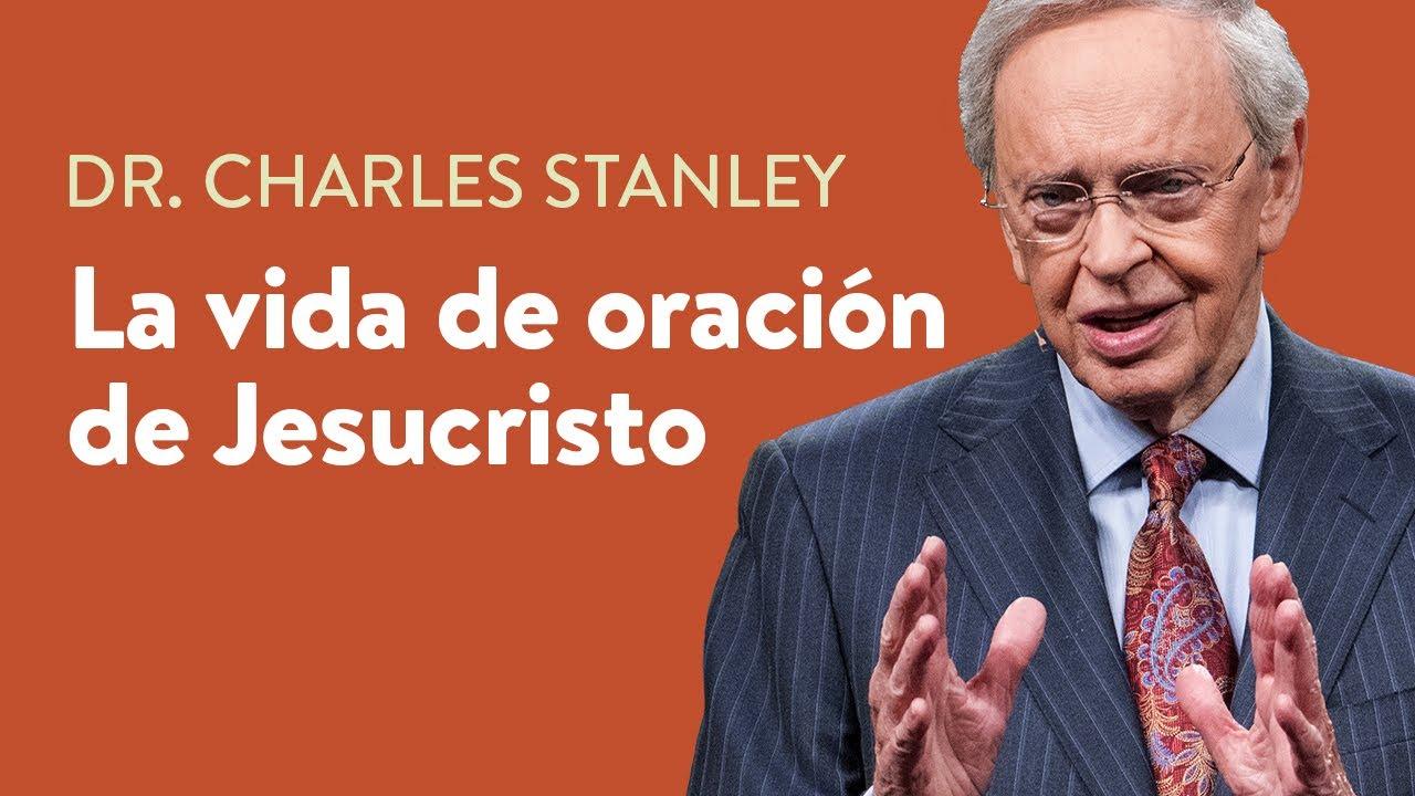 La vida de oración de Jesucristo – Dr. Charles Stanley