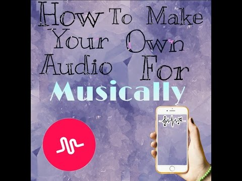 How To Make Your Own Audio for Musically