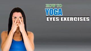 How To Do Yoga for Eyes Exercise