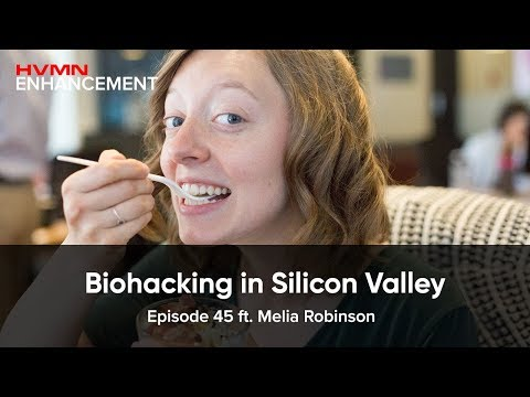 Biohacking in Silicon Valley ft. Melia Robinson || HVMN Enhancement Podcast:  Ep. 45
