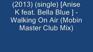 Anise K feat. Bella Blue - Walking On Air Mobin (Master Club Mix)