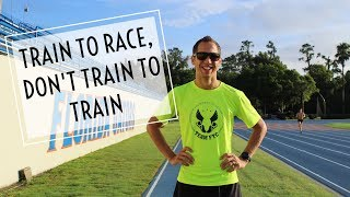 """""""Train to Race, Don't Train to Train"""""""