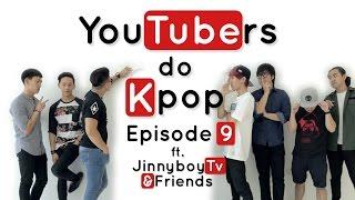 YouTubers do K-Pop - EPISODE 9 Ft. JinnyboyTV & Friends