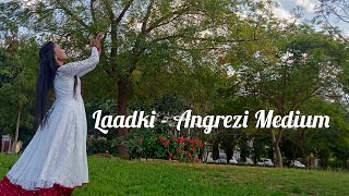 Laadki - Angrezi Medium | Dance Cover | Choreography | Irrfan, Kareena,Radhika |Rekha ,Sachin