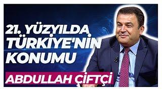 Abdullah Çiftçi- 21. Yüzyılda Türkiye'nin Konumu