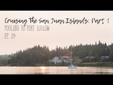 Cruising The San Juan Islands: Part 1 Ep. 29 (Sailing)
