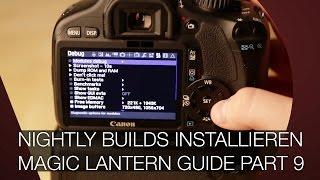 NIGHTLY BUILDS installieren - der ultimative Magic Lantern Guide Part 9