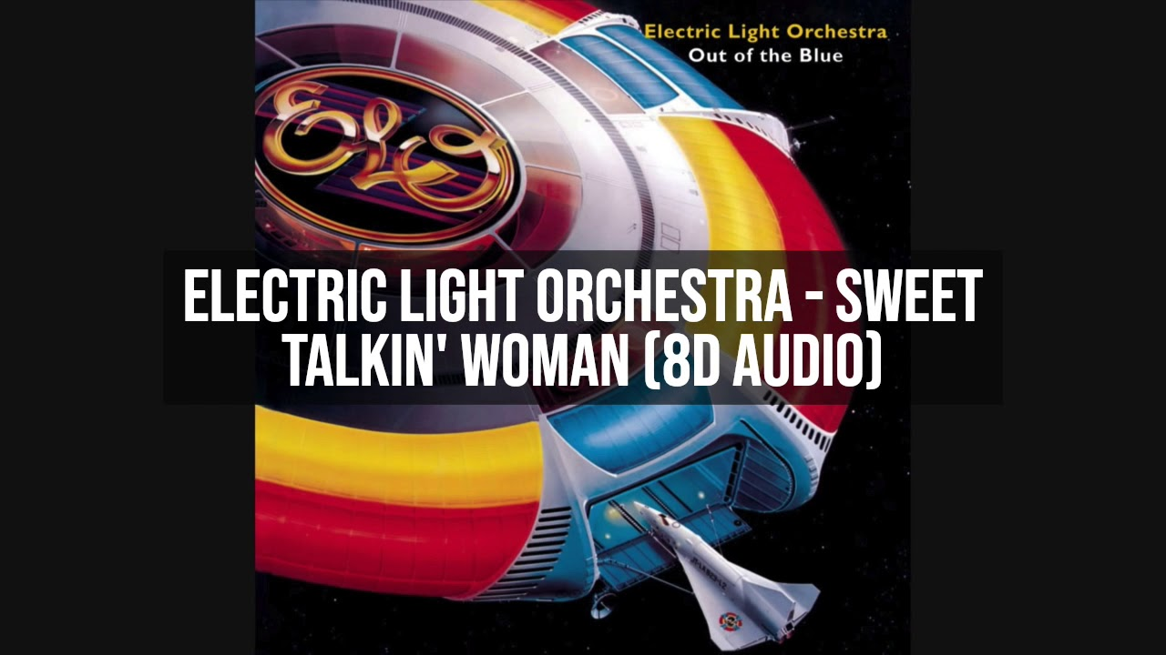 Electric Light Orchestra Sweet Talkin Woman 8d Audio Youtube
