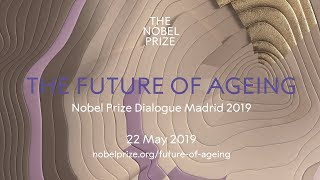 The Future of Ageing - Nobel Prize Dialogue Madrid