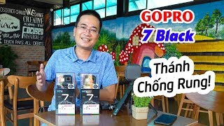 GoPro 7 Black Unbox Review ▶ Thánh Chống Rung cầm tay, vứt gimbal đi!