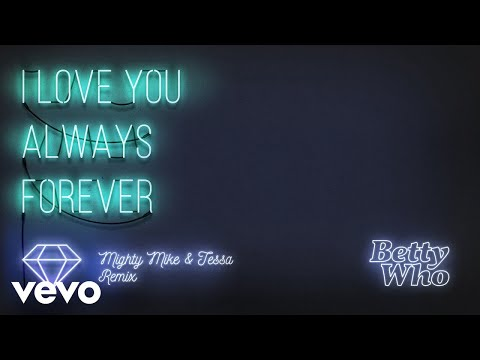Betty Who - I Love You Always Forever (Mighty Mike & Tessa Remix)[Audio]